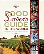 Food Lover's Guide to the World: Experience the Great Global Cuisines (Hardcover)