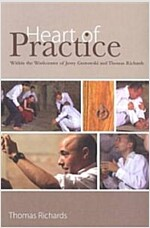 Heart of Practice : Within the Workcenter of Jerzy Grotowski and Thomas Richards (Paperback)