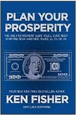 Plan Your Prosperity: The Only Retirement Guide You'll Ever Need, Starting Now--Whether You're 22, 52 or 82 (Hardcover)
