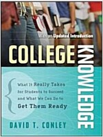 College Knowledge: What It Really Takes for Students to Succeed and What We Can Do to Get Them Ready (Paperback)