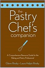 The Pastry Chef's Companion : A Comprehensive Resource Guide for the Baking and Pastry Professional (Paperback)
