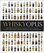 Whisky Opus : The Definitive 21st-Century Reference to the World's Greatest Distilleries and their Whiskies (Hardcover)