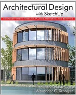 Architectural Design with SketchUp: Component-Based Modeling, Plugins, Rendering, and Scripting (Paperback)