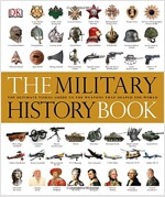 The Military History Book : The Ultimate Visual Guide to the Weapons that Shaped the World (Hardcover)