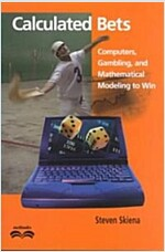 Calculated Bets : Computers, Gambling, and Mathematical Modeling to Win (Paperback)