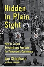 Hidden in Plain Sight: How to Create Extraordinary Products for Tomorrow's Customers (Hardcover)