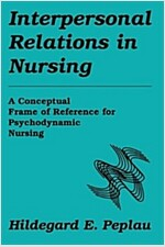 Interpersonal Relations in Nursing: A Conceptual Frame of Reference for Psychodynamic Nursing (Paperback)