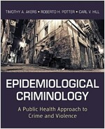 Epidemiological Criminology : A Public Health Approach to Crime and Violence (Paperback)