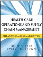 Health Care Operations and Supply Chain Management: Operations, Planning, and Control (Paperback)
