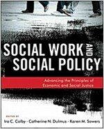 Social Work and Social Policy: Advancing the Principles of Economic and Social Justice (Paperback, New)