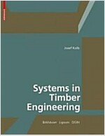 Systems in Timber Engineering: Loadbearing Structures and Component Layers (Hardcover)