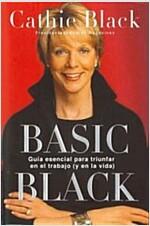 Basic Black: Guia Esencial Para Triunfar En El Trabajo (y En La Vida) (Paperback)