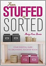 From Stuffed to Sorted: Your Essential Guide to Organising, Room by Room (Paperback)
