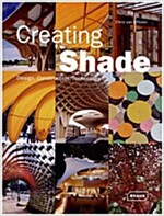Creating Shade: Design, Construction, Technology (Hardcover)