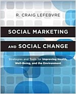 Social Marketing and Social Change : Strategies and Tools For Improving Health, Well-Being, and the Environment (Paperback)
