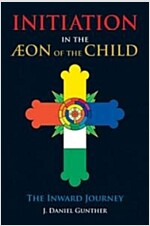 Initiation in the Aeon of the Child: The Inward Journey (Hardcover)