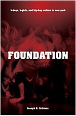 Foundation: B-Boys, B-Girls, and Hip-Hop Culture in New York (Paperback)