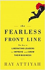 The Fearless Front Line: The Key to Liberating Leaders to Improve and Grow Their Business (Hardcover)