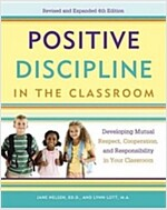 Positive Discipline in the Classroom: Developing Mutual Respect, Cooperation, and Responsibility in Your Classroom (Paperback, 4)