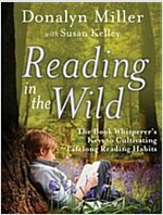 Reading in the Wild : The Book Whisperer's Keys to Cultivating Lifelong Reading Habits (Paperback)