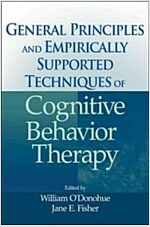 General Principles and Empirically Supported Techniques of Cognitive Behavior Therapy (Hardcover)