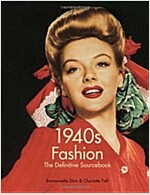 1940s Fashion : The Definitive Sourcebook (Paperback)