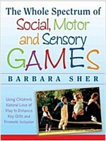 The Whole Spectrum of Social, Motor, and Sensory Games: Using Every Child's Natural Love of Play to Enhance Key Skills and Promote Inclusion (Paperback)
