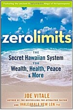 Zero Limits : The Secret Hawaiian System for Wealth, Health, Peace, and More (Paperback)