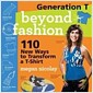 [중고] Generation T: Beyond Fashion: 120 New Ways to Transform A T-Shirt (Paperback)