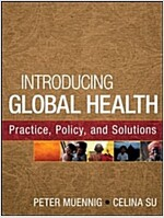 Introducing Global Health: Practice, Policy, and Solutions (Paperback)