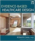 Evidence-Based Healthcare Design (Hardcover)