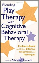 Blending Play Therapy with Cognitive Behavioral Therapy : Evidence-based and Other Effective Treatments and Techniques (Hardcover)