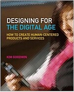 Designing for the Digital Age : How to Create Human-Centered Products and Services (Paperback)