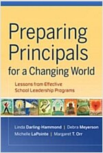 Preparing Principals for a Changing World : Lessons from Effective School Leadership Programs (Hardcover)