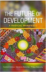 The Future of Development : A Radical Manifesto (Paperback)