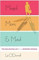 Mogul, Mom, & Maid: The Balancing Act of the Modern Woman (Hardcover)