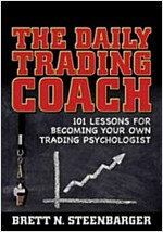 The Daily Trading Coach : 101 Lessons for Becoming Your Own Trading Psychologist (Hardcover)