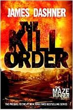 The Kill Order (Maze Runner, Book Four; Origin): Book Four; Origin (Paperback)