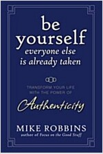 Be Yourself, Everyone Else is Already Taken : Transform Your Life with the Power of Authenticity (Hardcover)