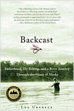 Backcast: Fatherhood, Fly-Fishing, and a River Journey Through the Heart of Alaska (Paperback)