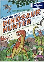 Not for Parents How to be a Dinosaur Hunter (Hardcover)