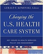Changing the U.S. Health Care System: Key Issues in Health Services Policy and Management (Hardcover, 4)