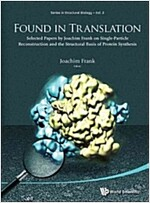 Found in Translation: Collection of Original Articles on Single-Particle Reconstruction and the Structural Basis of Protein Synthesis (Hardcover)
