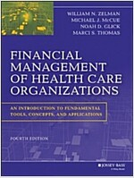 Financial Management of Health Care Organizations: An Introduction to Fundamental Tools, Concepts and Applications (Hardcover, 4, Revised)