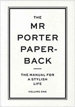 The Mr Porter Paperback : The Manual for a Stylish Life - Volume One (Paperback)