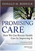 Promising Care: How We Can Rescue Health Care by Improving It (Hardcover)