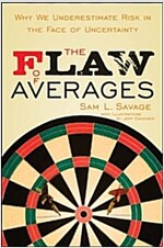 The Flaw of Averages: Why We Underestimate Risk in the Face of Uncertainty (Hardcover)