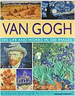 Van Gogh: His Life and Works in 500 Images (Hardcover)