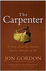 The Carpenter : A Story About the Greatest Success Strategies of All (Hardcover)