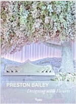Preston Bailey: Designing with Flowers (Hardcover)